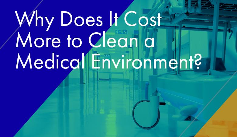 Why Does It Cost More to Clean a Medical Environment?
