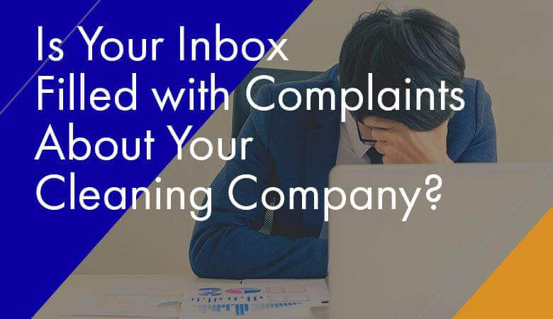 Is Your Inbox Filled with Complaints About Your Cleaning Company?