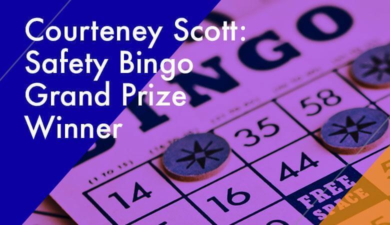Courteney Scott: Safety Bingo Grand Prize Winner