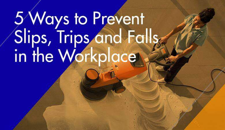 5 Ways to Prevent Slips, Trips and Falls in the Workplace